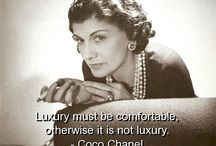 LUXURY must be comfortable.  Coco Chanel