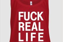 Our Merchandise / A sneak peek at our current and upcoming designs! To purchase, visit our store at www.fuckreallife.com