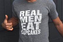 Real men eat cupcakes / by Arick & Tad Andersen