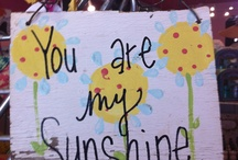 You Are My Sunshine / by Ulrike Grace