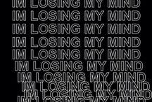 Loosing my mind