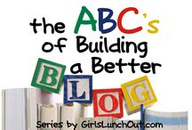 The ABCs of Blogging / How to make your blog better. Follow Girls' Lunch Out each week as we go through the alphabet and offer weekly tips to help you build a better blog. / by Girls' Lunch Out