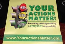 Your Actions Matter! / Preventing Underage Drinking is EVERYONE'S Responsibility.