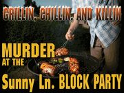 Grillin', Chillin' & Killin' at the Sunny Lane Block Party - Murder Mystery Party / A summer fun block party theme murder mystery party game for ages 14+, 14 players, gender flexible - play as all-female, all-male or co-ed. 6 character expansion pack is available.