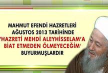 """Mahmut Efendi Hazretleri Ağustos 2013 tarihinde """"Hz. Mehdi Aleyhisselam'a biat etmeden ölmeyeceğim"""" buyurmuşlardır"""