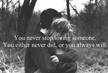 luv / You never stop loving someone. You either never did, or always will.