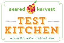 Shared Harvest Test Kitchen / Recipes that we have tried and liked!
