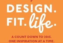 Design Fit Life 2015 / Welcome Design. Fit. Life. At the end of 2014, we started with a 100 Day countdown to 2015 and it was a huge hit, so we are continuing the tradition by counting down to 2016. We hope you enjoy!