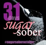 Sugar Sober Series / October 2014: My Challenge to stay Sugar Sober and blog about it daily.