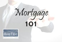 Mortgage 101 / Mortgage 101 | www.homefirstmortgage.com