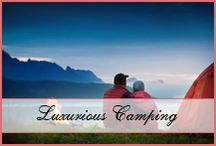 Luxurious Camping Destinations / For those looking to honeymoon in a luxurious camp, check out these great camping destinations