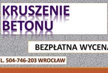 Kucie betonu cena, Wrocław, tel. 504-746-203. Kruszenie betonu. / Kucie betonu. Usługi młotem burzącym. Skuwanie posadzek, chodników. Prace rozbiórkowe, młotem hydraulicznym. Cennik usług do uzgodnienia. Skuwanie wylewki, burzenie ścian, prace rozbiórkowe.  Kucie podłogi. Kruszenie powierzchni podłogi betonowej. tel. 504-746-203