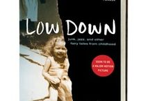 Low Down: Junk, Jazz, and Other Fairy Tales from Childhood / A. J. Albany's recollection of life with her father, the great jazz pianist Joe Albany, is the story of one girl's unsentimental education. Joe played with the likes of Charles Mingus, Lester Young, and Charlie Parker, but between gigs he slipped into drug-induced obscurity. It was during these times that his daughter knew him best.   --Coming November 2013 / by Tin House