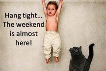 the weekend is almost here