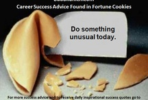 Career Success Advice Found in Fortune Cookies / When I travel I often have Chinese food delivered to my hotel room.  That way I am more productive than if I went to a restaurant.  I have found some great career success advice in fortune cookies.  I share that advice on this board.  Hope you enjoy these tasty bits of advice.