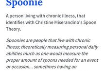 Spoonies / A person living with a chronic illness, that identifies with Christine Miserandino's Spoon Theory