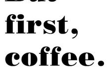 coffee / coffee, first coffee - coffee, always coffee
