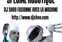 DJ SHOO - Fusion Robot / Thématique de la semaine du 30 septembre DJ SHOO  vous transporte  avec les robots www.djshoo.com www.atomik-radio.fr  DJ SHOO fusionne avec la machine