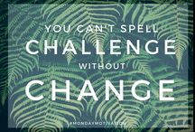 Monday Motivation / You can't spell challenge without change.