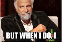 I don't always but when I do…