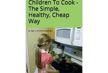 Teaching Children To Cook / Get in the kitchen with your children and cook!