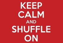 KEEP CALM / Remind the world to Keep Calm and Shuffle On!