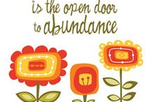 Abundance / Your birth right! Abundance starts in the mind and is all around you if you will just look.