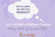 LivHOME's Eldercare HomeCare Hangout / Participate in our quarterly HOMEcare Hangouts and discuss prominent aging topics with eldercare professionals and thought leaders! / by LivHOME