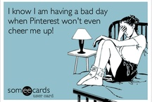 I know I am having a bad day when Pinterest won't even cheer me up!