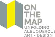 On the Map: Unfolding Albuquerque Art + Design / AN EXPANSIVE COLLABORATION CELEBRATING THE HISTORY AND PRESENT OF ALBUQUERQUE ART