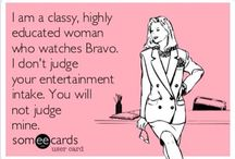 I Watch TV (some of it is ridiculous) / I love Bravo & E! What are ya gonna do about it?