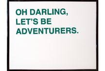 oh darling, let's be adventurers / by Sally Crippen
