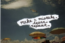 Quotes / Words when put together the right way can make beautiful, meaningful sayings.