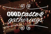 Good Taste & Gatherings / a TRIBE OF ASHER production: GOOD TASTE & GATHERINGS, a celebration of everyday foodies who translate their passion for hospitality and cuisine into extraordinary community experiences.