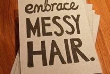Embrace Messy Hair / by Becca Herron