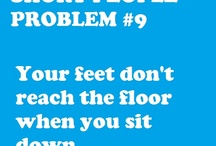 Short people problems / by Jillian Manzanares