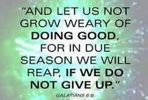 """Don't weary in doing good / """"...and let us not grow weary in DOING GOOD for in due season we will reap our reward, IF WE DO NOT GIVE UP.'  (Galations 6:9)"""