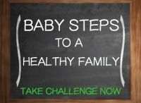 Healthy Family Challenge / Baby Steps to a healthier family.  Take the challenges with us