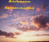 Airborne - Across the Sky - Jazz CD - Music & Video / Across the Sky is the 2nd CD released in 1995 by the Contemporary Jazz group Airborne.  Across the Sky is a High Energy Contemporary Jazz CD with a mixture of Funk and Fusion.  Across the Sky contains some very intense and fast-paced tunes. Superb and outstanding soloists interweave within these wonderful compositions of funk and fusion to make this a great, awesome, dynamic, and unique contemporary jazz project - http://www.airbornejazz.com