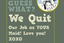 Quit Your Job as the Maid / Thoughts, ideas, links and insight --> WHY and HOW to quit your job as the maid!