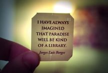 "I Have Always Imagined... / ""I have always imagined that paradise will be a kind of library."" — Jorge Luis Borges •  For the love of the written word.   / by Laurie"