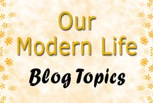 Our Modern Life Blogs / Blog topics featured on Our Modern Life