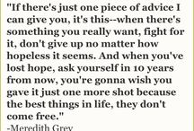 Grey's Anatomy / Lines from one of my favorite series of all time. Grey's anatomy really tugs at my heart.