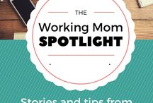Spotlight on Working Moms / Different working moms sharing their stories, struggles and tips