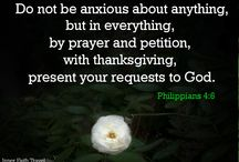 Philippians 4:6 / Do not be anxious about anything, but in everything, by prayer and petition, with thanksgiving, present your requests to God.
