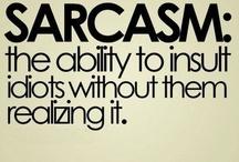 Sarcasm...my specialty