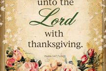 Thanksgiving / Giving thanks always for all things unto God and the Father in the name of our Lord Jesus Christ.  Ephesians 5:20