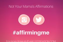 Not Your Mama's Affirmations (#nyma) / Affirmations that speak in your voice...made just for you  / by Leo Season