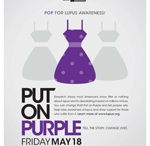 Put On Purple / Join the Lupus Foundation of America and thousands of people nationwide for Put On Purple Day on Friday, May 18, 2012. It's easy to participate! Visit http://www.lupus.org/newsite/pages/Put-On-Purple.html for more information
