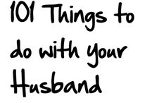 Things To Do With Husband / by Debra Livingston